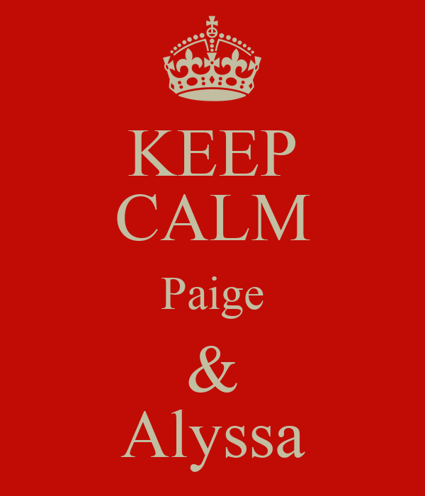 KEEP CALM Paige & Alyssa