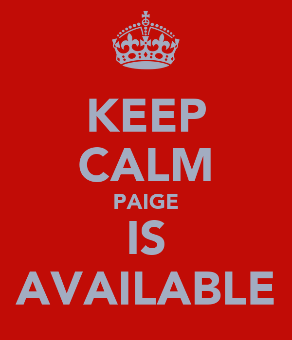 KEEP CALM PAIGE IS AVAILABLE