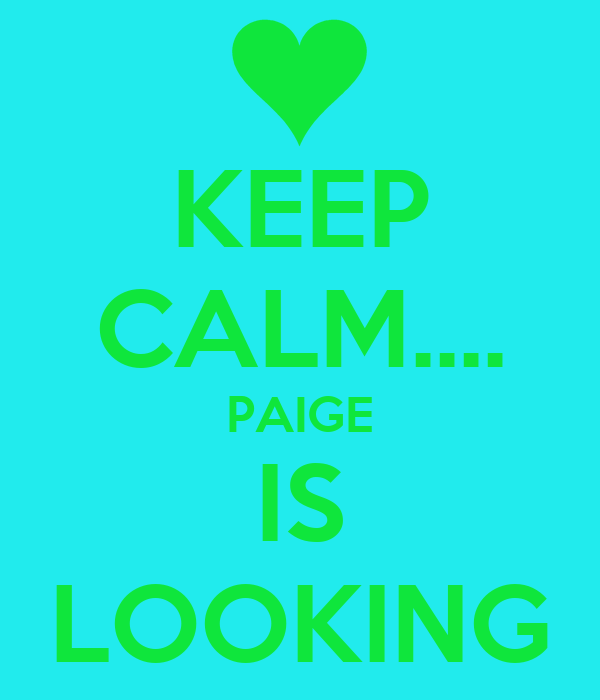 KEEP CALM.... PAIGE IS LOOKING