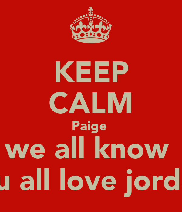 KEEP CALM Paige  we all know  you all love jordan