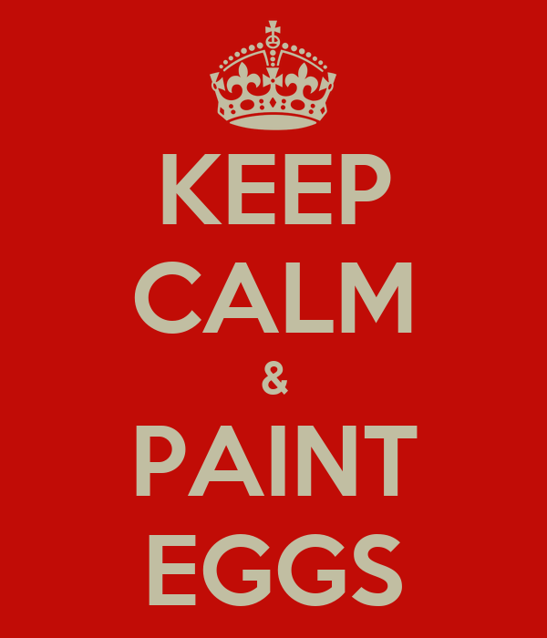 KEEP CALM & PAINT EGGS
