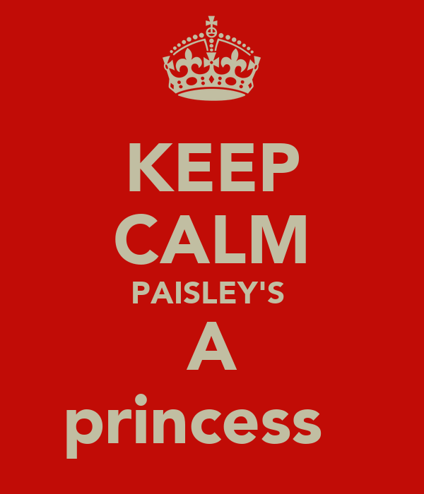 KEEP CALM PAISLEY'S  A princess