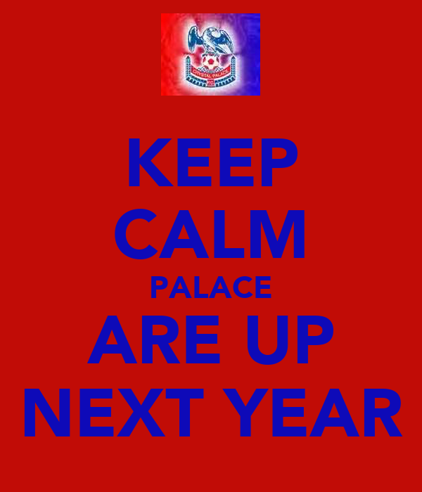 KEEP CALM PALACE ARE UP NEXT YEAR