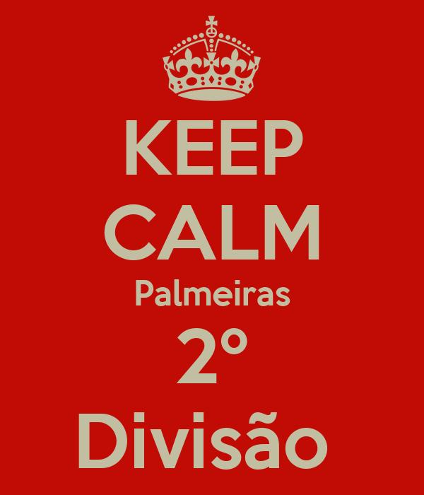 KEEP CALM Palmeiras 2º Divisão