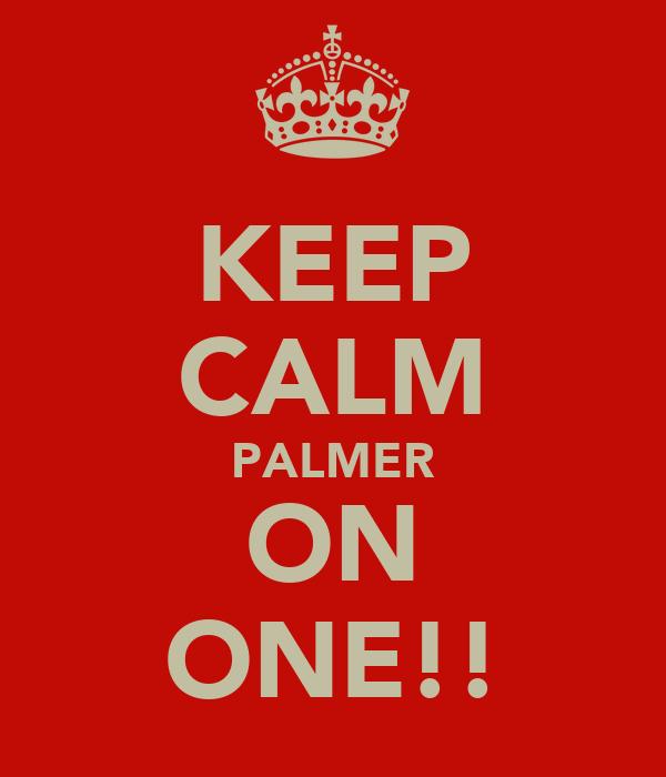 KEEP CALM PALMER ON ONE!!