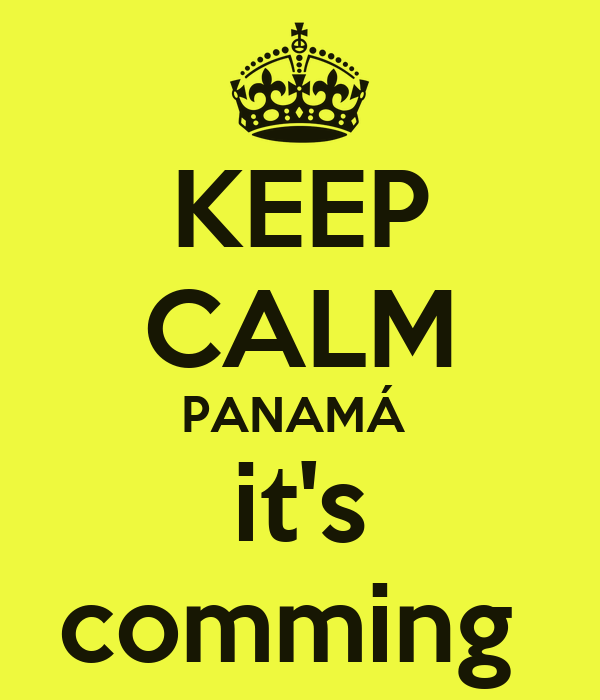KEEP CALM PANAMÁ   it's  comming