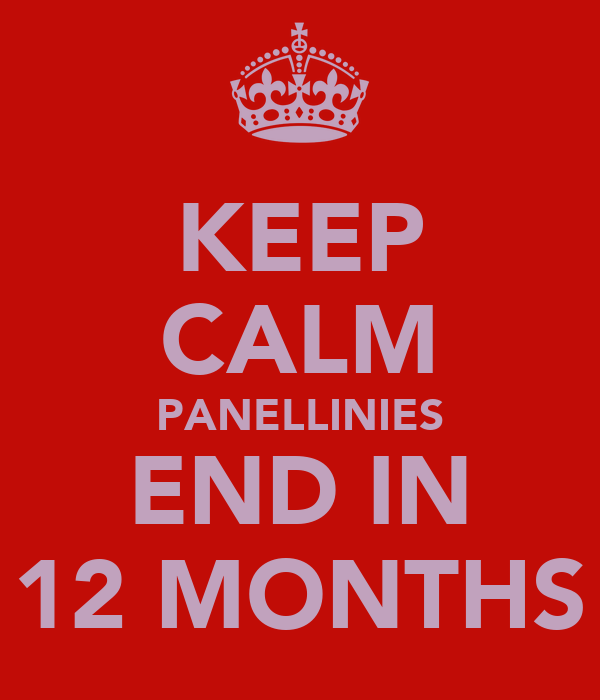 KEEP CALM PANELLINIES END IN 12 MONTHS