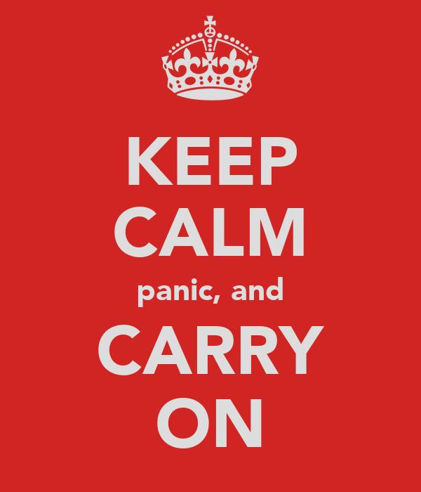 KEEP CALM panic, and CARRY ON