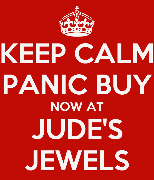 KEEP CALM PANIC BUY NOW AT JUDE'S JEWELS