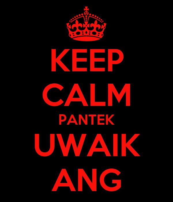 KEEP CALM PANTEK UWAIK ANG