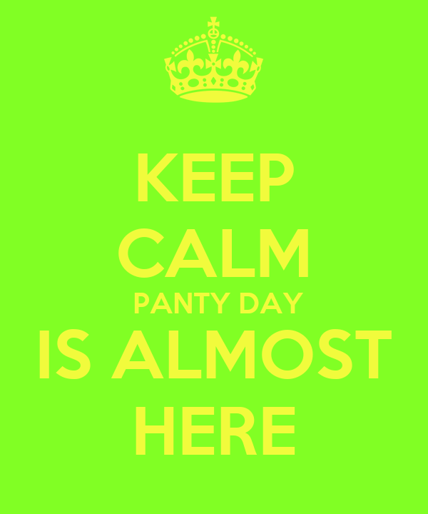 KEEP CALM  PANTY DAY IS ALMOST HERE