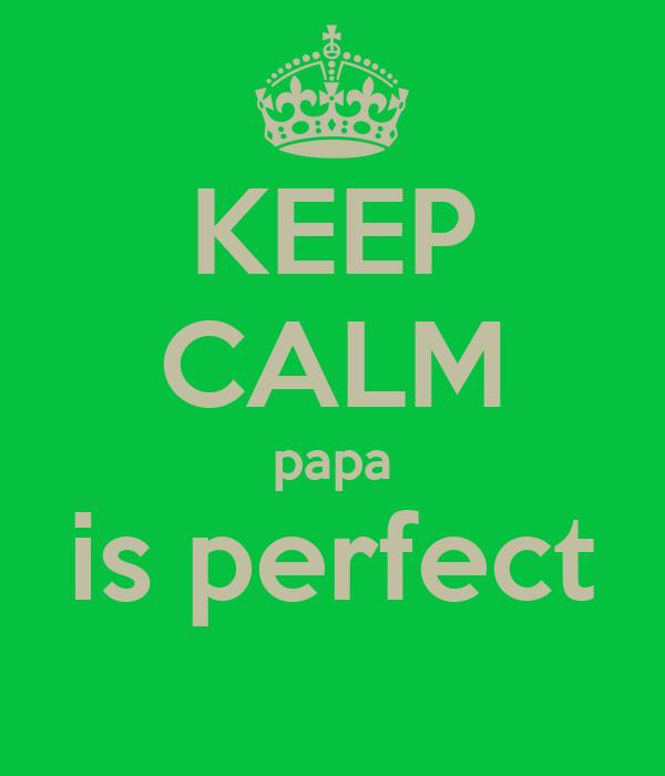 KEEP CALM papa is perfect