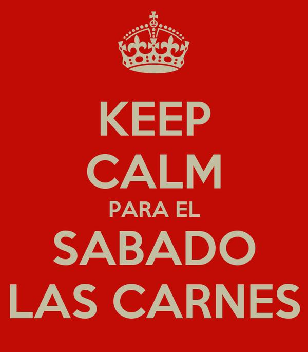 KEEP CALM PARA EL SABADO LAS CARNES