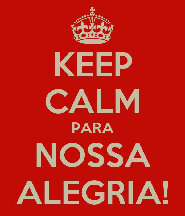 KEEP CALM PARA NOSSA ALEGRIA!