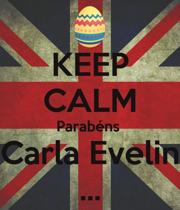 KEEP CALM Parabéns  Carla Evelin ...