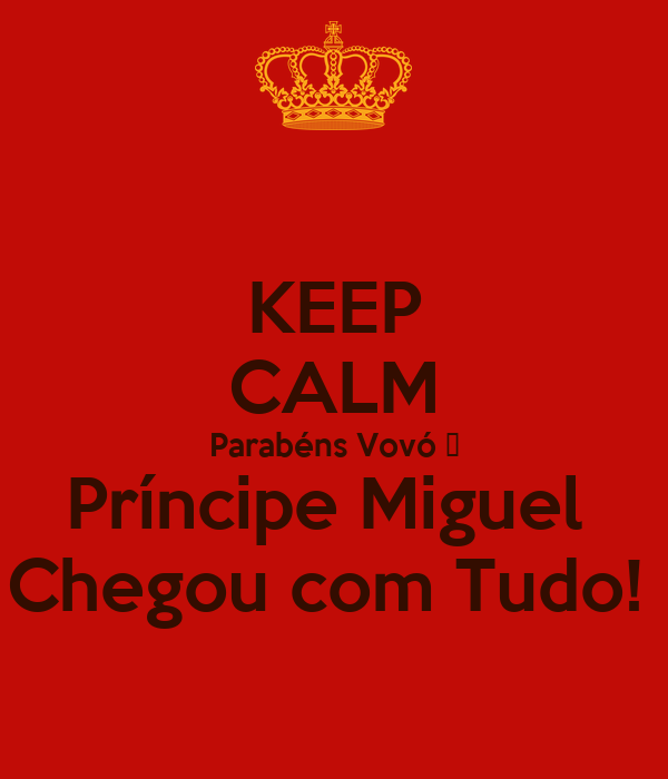 KEEP CALM Parabéns Vovó 😄 Príncipe Miguel  Chegou com Tudo!