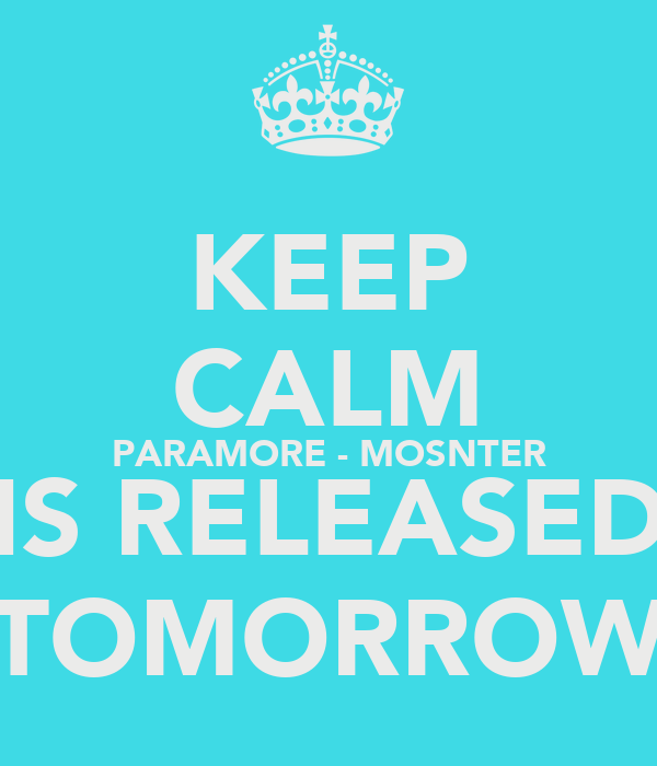 KEEP CALM PARAMORE - MOSNTER IS RELEASED TOMORROW