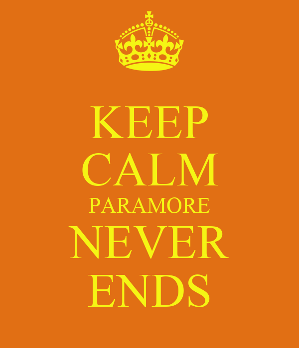 KEEP CALM PARAMORE NEVER ENDS