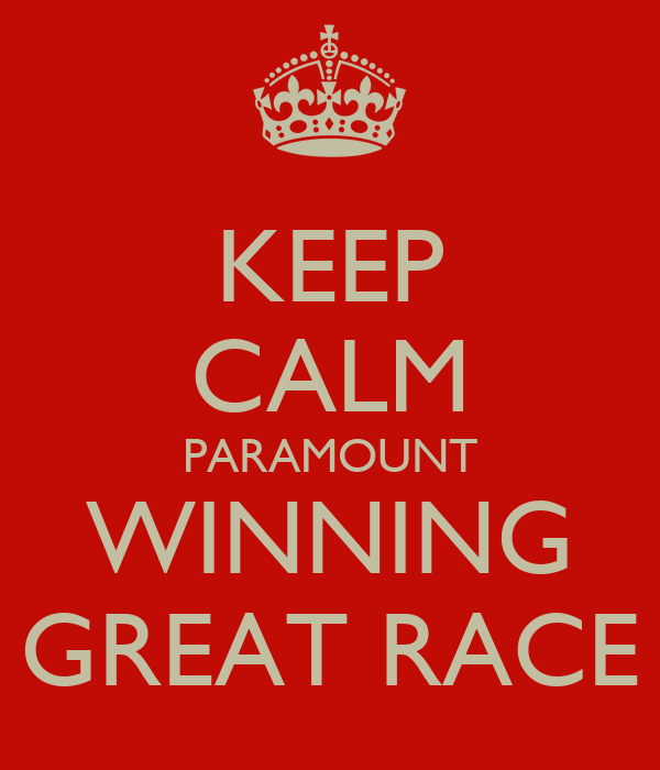 KEEP CALM PARAMOUNT WINNING GREAT RACE