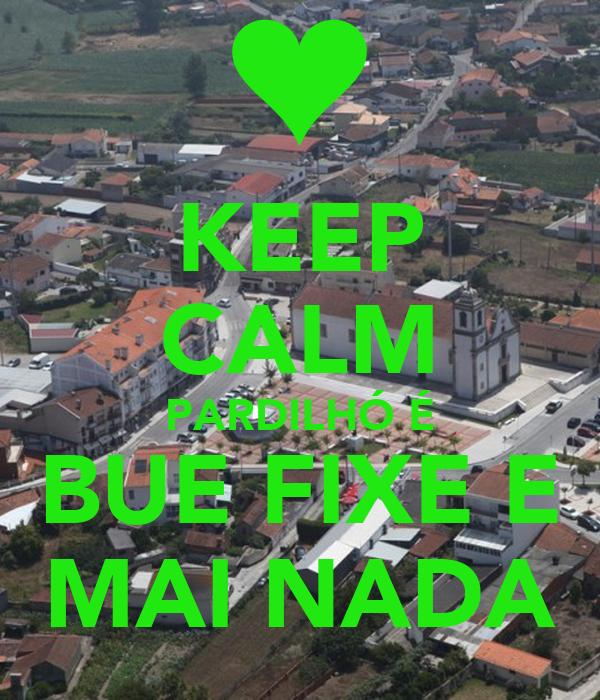 KEEP CALM PARDILHÓ É BUE FIXE E MAI NADA