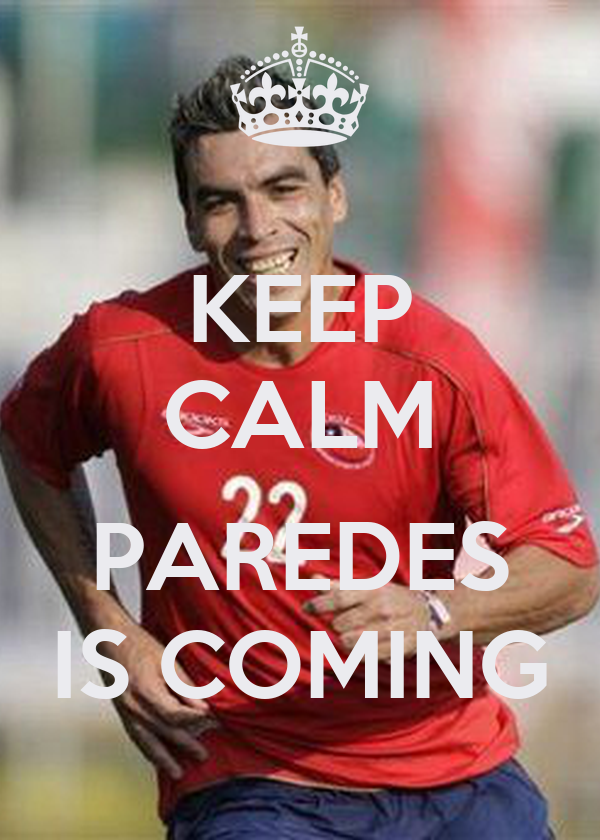 KEEP CALM  PAREDES IS COMING