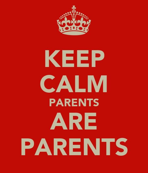 KEEP CALM PARENTS ARE PARENTS