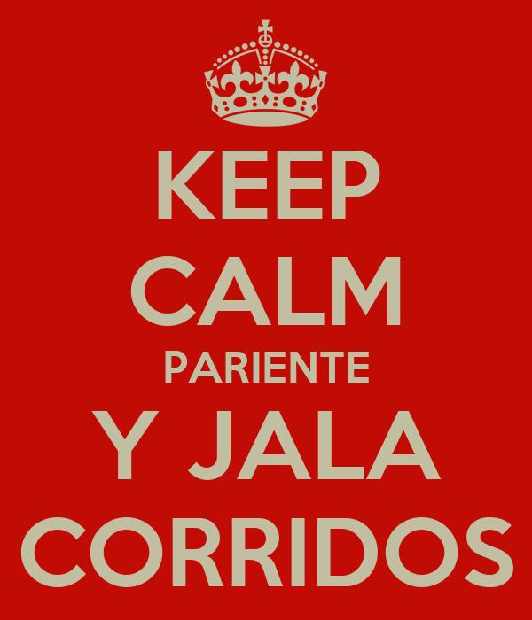 KEEP CALM PARIENTE Y JALA CORRIDOS