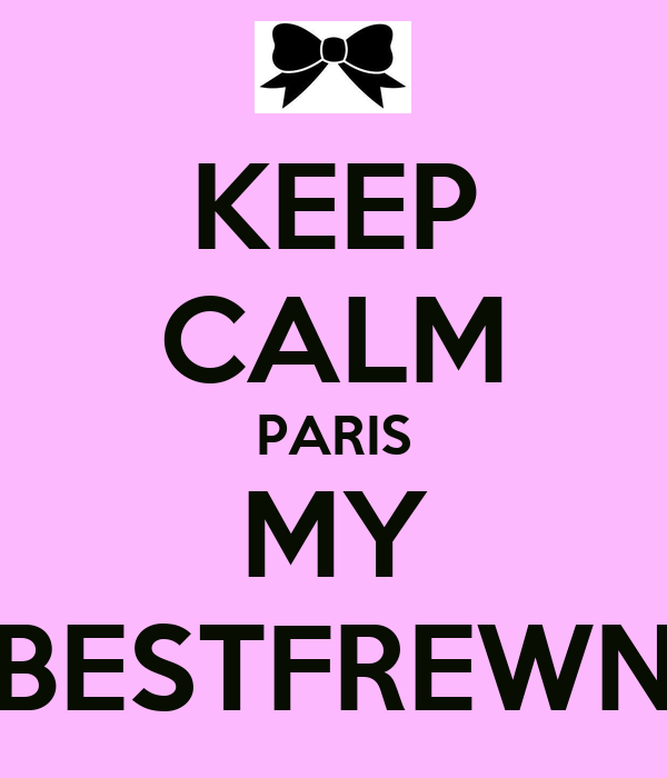 KEEP CALM PARIS MY BESTFREWN