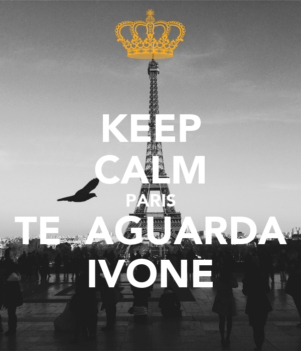 KEEP CALM PARIS  TE  AGUARDA  IVONE