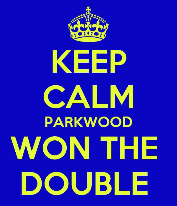 KEEP CALM PARKWOOD WON THE  DOUBLE