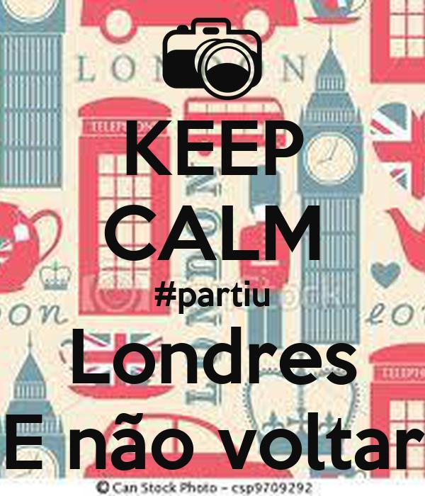 KEEP CALM #partiu Londres E não voltar