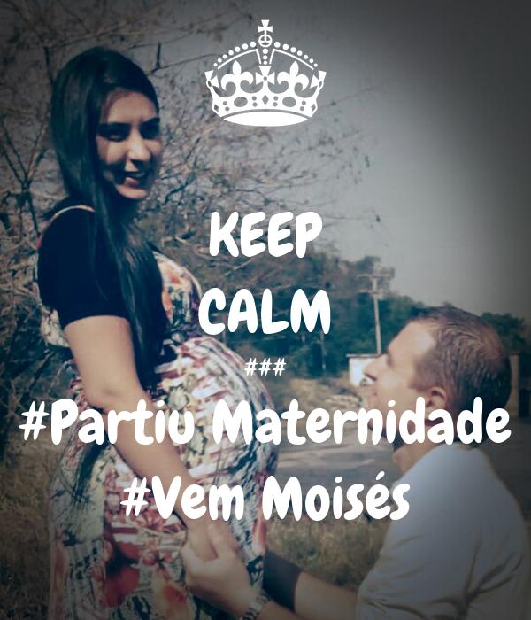 KEEP CALM ### #Partiu Maternidade #Vem Moisés
