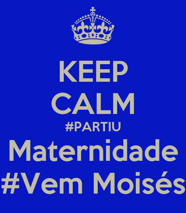 KEEP CALM #PARTIU Maternidade #Vem Moisés