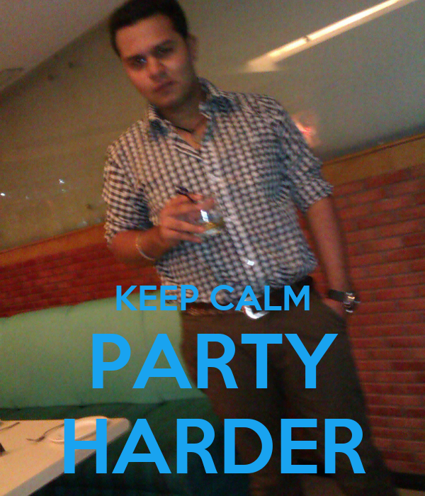 KEEP CALM PARTY HARDER