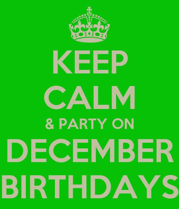 KEEP CALM & PARTY ON DECEMBER BIRTHDAYS
