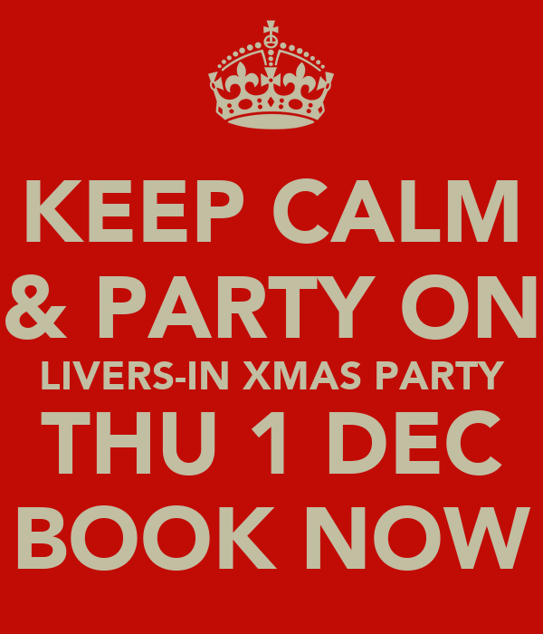 KEEP CALM & PARTY ON LIVERS-IN XMAS PARTY THU 1 DEC BOOK NOW