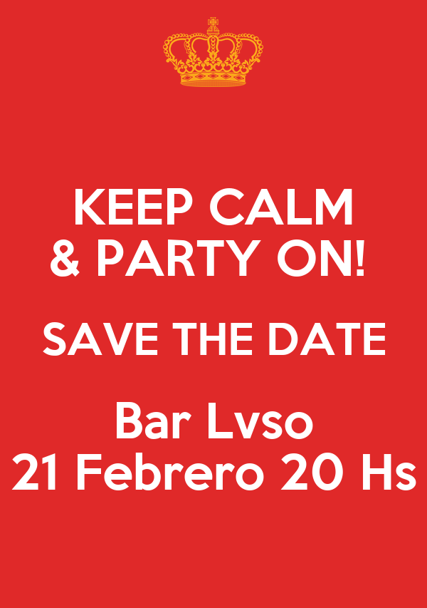 KEEP CALM & PARTY ON!  SAVE THE DATE Bar Lvso 21 Febrero 20 Hs