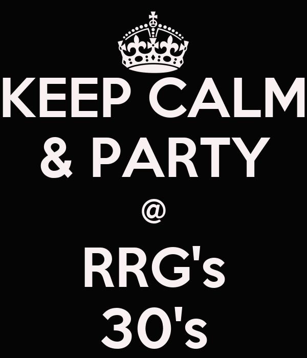 KEEP CALM & PARTY @ RRG's 30's