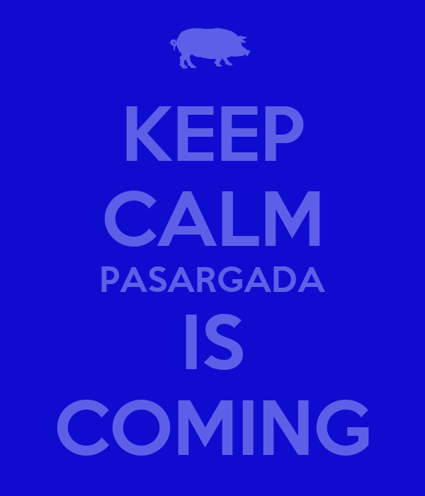 KEEP CALM PASARGADA IS COMING