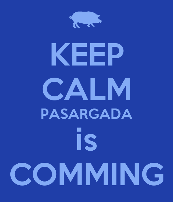 KEEP CALM PASARGADA is COMMING