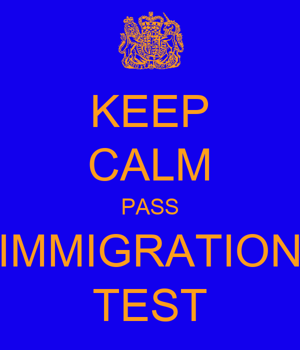 KEEP CALM PASS IMMIGRATION TEST