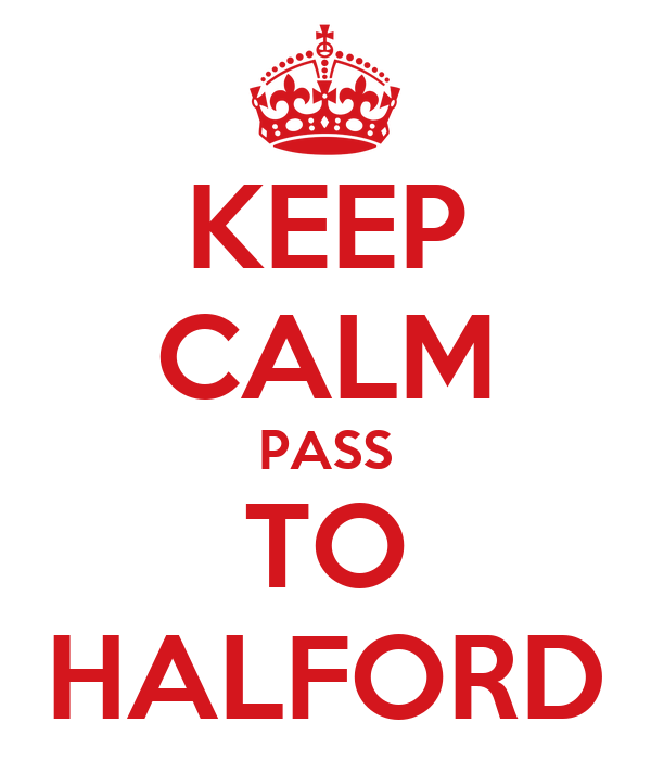KEEP CALM PASS TO HALFORD