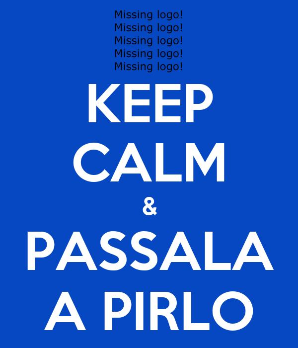 KEEP CALM & PASSALA A PIRLO