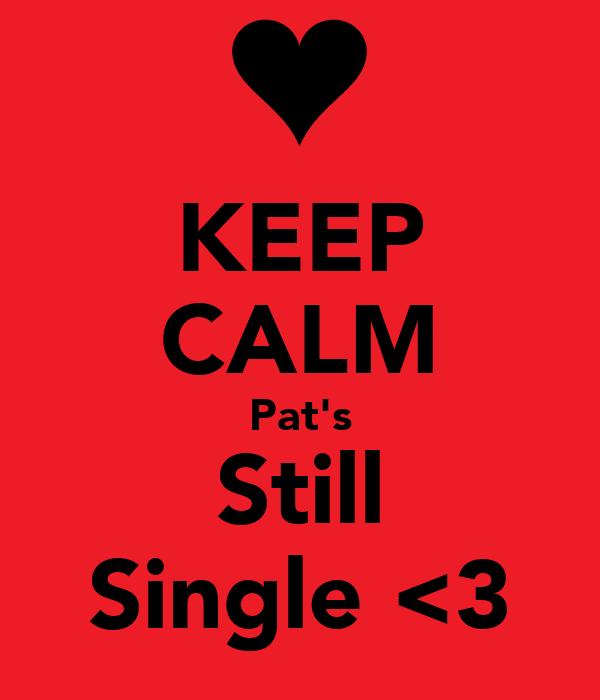 KEEP CALM Pat's Still Single <3