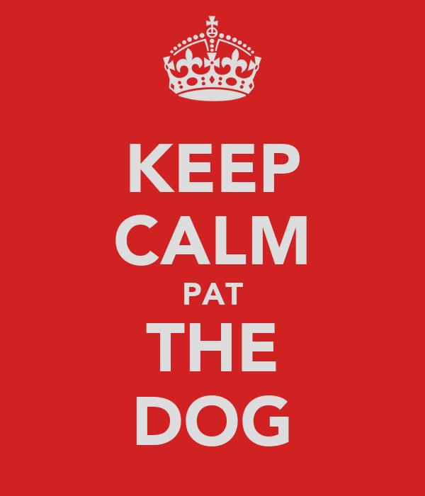 KEEP CALM PAT THE DOG