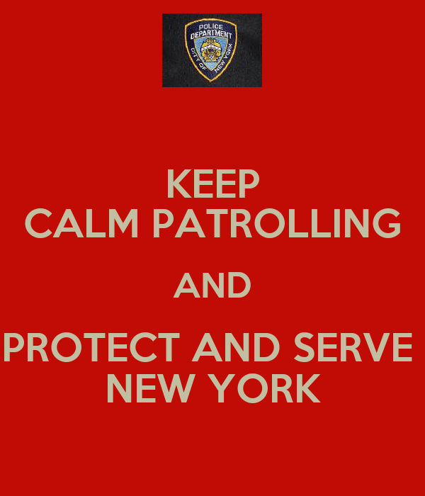 KEEP CALM PATROLLING AND PROTECT AND SERVE  NEW YORK