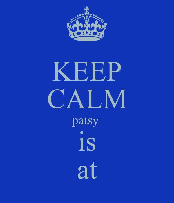 KEEP CALM patsy  is at