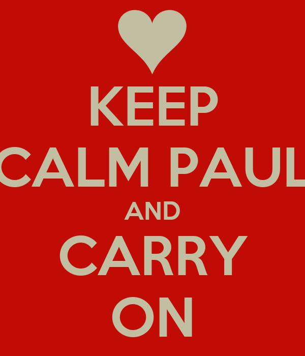 KEEP CALM PAUL AND CARRY ON
