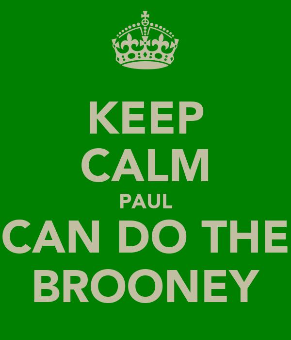 KEEP CALM PAUL CAN DO THE BROONEY