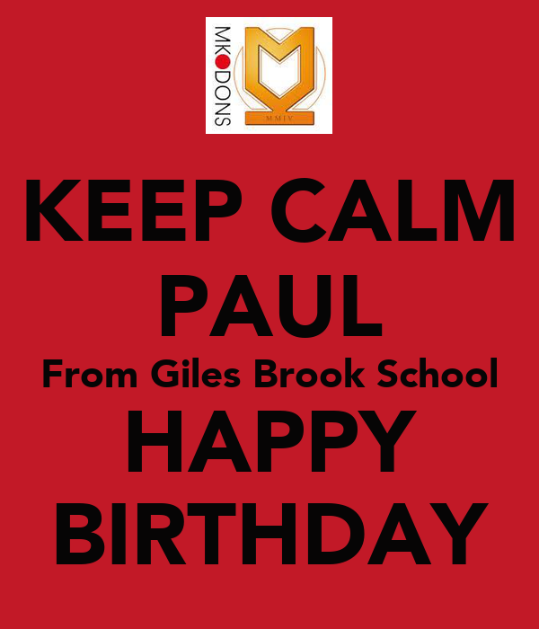 KEEP CALM PAUL From Giles Brook School HAPPY BIRTHDAY